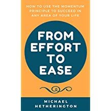 From Effort to Ease: How to Use The Momentum Principle to Succeed in Any Area of Your Life (English Edition)