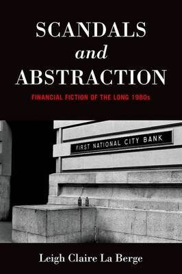 scandals-and-abstraction-financial-fiction-of-the-long-1980s-by-author-leigh-claire-la-berge-publish