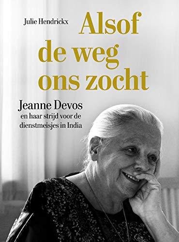 Alsof de weg ons zocht: Jeanne Devos en haar strijd voor de dienstmeisjes in India (Dutch Edition)