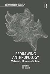 Redrawing Anthropology: Materials, Movements, Lines (Anthropological Studies of Creativity and Perception) (2011-11-28)