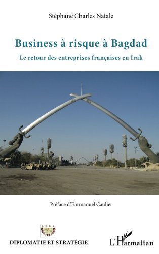 Business a Risque a Bagdad le Retour des Entreprises Franaises en Irak