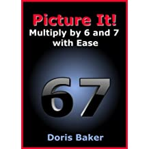 Picture It! Mutliply by 6 and 7 with Ease (English Edition)