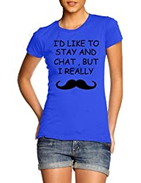 Womens Slim Fit I'd Like To Chat But I Really Moustache T-Shirt All Colours