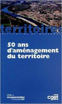 50 ans d'amnagement du territoire - Edition 2015 de Commissariat gnral  l'galit des territoires (CGET) ,Ariette Delamarre ,Claude Lacour ( 29 avril 2015 )