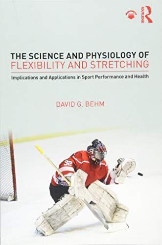 The Science and Physiology of Flexibility and Stretching: Implications and Applications in Sport Performance and Health