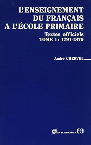 L'enseignement du franais  l'cole primaire, tome 1 : Textes officiels, 1791-1879