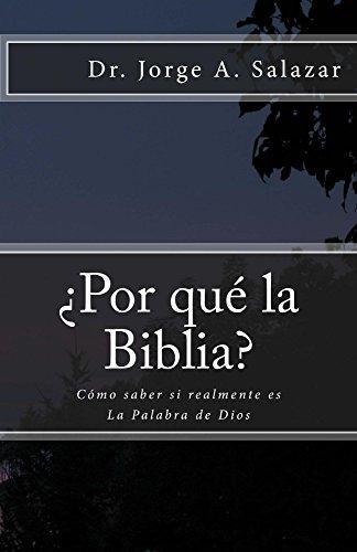 Descargar Libro ¿Por qué la Biblia?: Cómo saber si realmente es la Palabra de Dios de Dr. Jorge A. Salazar