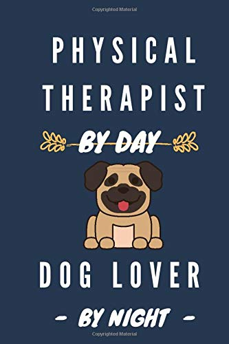 PHYSICAL THERAPIST BY DAY , DOG LOVER BY NIGHT: lined notebook : funny journal , gift for physical therapist , gift for men and women / 110 pages ( 6 x 9 )