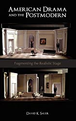 American Drama and the Postmodern: Fragmenting the Realistic Stage by David K. Sauer (2011-06-18)