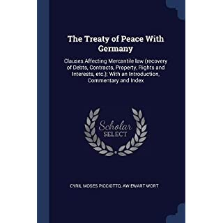 The Treaty of Peace With Germany: Clauses Affecting Mercantile law (recovery of Debts, Contracts, Property, Rights and Interests, etc.); With an Introduction, Commentary and Index