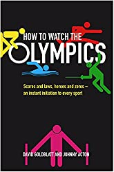 How to Watch the Olympics: A Sport by Sport Guide to the Greatest Show on Earth