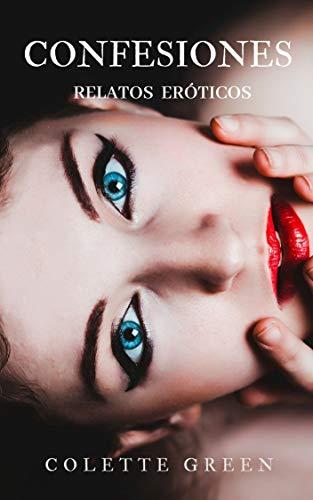 CONFESIONES: Recopilación de relatos eróticos de Colette Green
