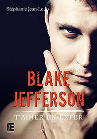 Blake Jefferson : T'aimer en enfer par Stéphanie Jean-Louis