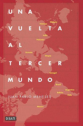 Una vuelta al tercer mundo: La ruta salvaje de la globalización (Debate) por Juan Pablo Meneses