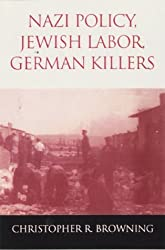 Nazi Policy, Jewish Workers, German Killers by Christopher R. Browning (2000-02-28)