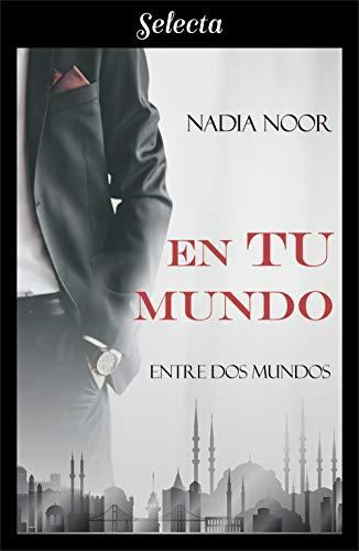En tu mundo (Bilogía Entre dos mundos 1) de Nadia Noor