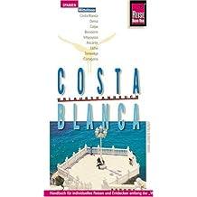 Costa Blanca mit Costa Calida: Urlaubshandbuch für Spaniens Mittelmeerküste
