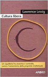 Cultura libera. Un equilibrio fra anarchia e controllo, contro l'estremismo della proprietà intellettuale