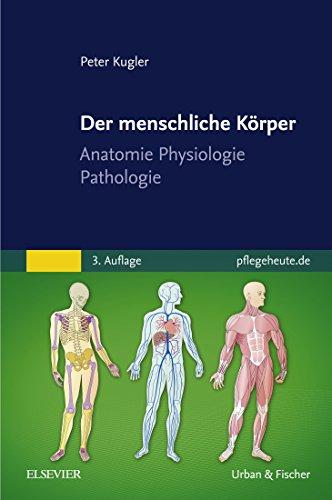 Der menschliche Körper: Anatomie Physiologie Pathologie