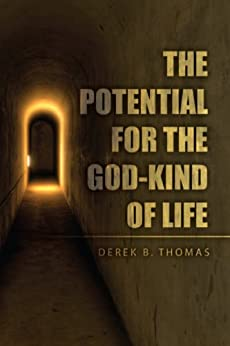 The Potential for the God-Kind of Life (English Edition) di [Derek B. Thomas ]