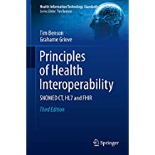 Principles of Health Interoperability: SNOMED CT, HL7 and FHIR (Health Information Technology Standards) (English Edition)