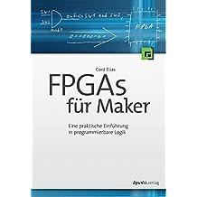 FPGAs für Maker: Eine praktische Einführung in programmierbare Logik