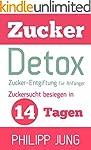 Zucker-Detox: Zucker-Entgiftung für A...