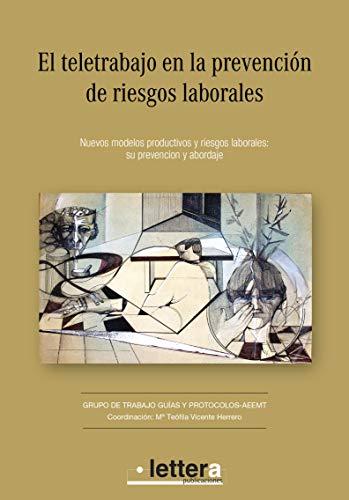 El teletrabajo en la prevención de riesgos laborales: Nuevos modelos productivos y riesgos laborales: su prevención y abordaje por Grupo de trabajo Guías y Protocolos AEEMT Asociación Española de Especialistas en Medicina del Trabajo