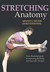 Stretching Anatomy: Your Illustrated Guide to Improving Flexibility and Muscular Strength