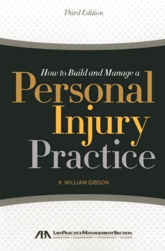 How to Build and Manage a Personal Injury Practice 3rd edition by Gibson, K. William (2013) Paperback