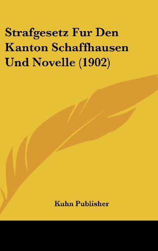 Strafgesetz Fur Den Kanton Schaffhausen Und Novelle (1902)