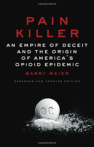 Pain Killer: An Empire of Deceit and the Origin of America\'s Opioid Epidemic