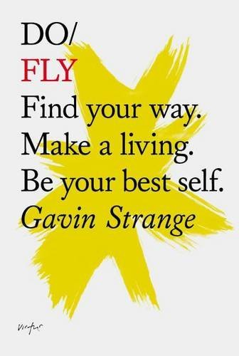 Do Fly: Find Your Way. Make a Living. be Your Best Self. (Do Books)