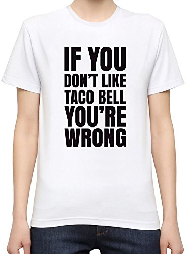 if-you-dont-like-taco-bell-youre-wrong-slogan-womens-personalized-t-shirt-custom-printed-tee-100-sup