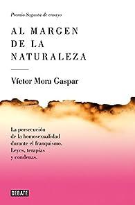 Al margen de la naturaleza: La persecución de la homosexualidad durante el franquismo. Leyes, terapias y condenas. par Victor Mora