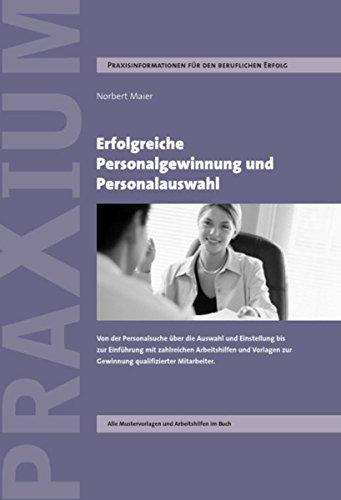 Erfolgreiche Personalgewinnung und Personalauswahl: Von der Personalsuche über die Auswahl und Einstellung bis zur Einführung mit zahlreichen Arbeitshilfen ... zur Gewinnung qualifizierter Mitarbeiter