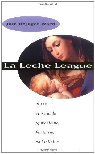 La Leche League: At the Crossroads of Medicine, Feminism, and Religion