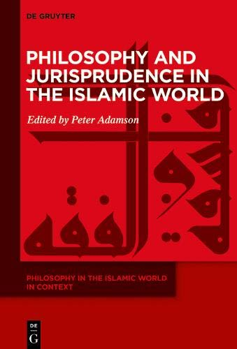 Philosophy in the Islamic World in Context: Philosophy and Jurisprudence in the Islamic World