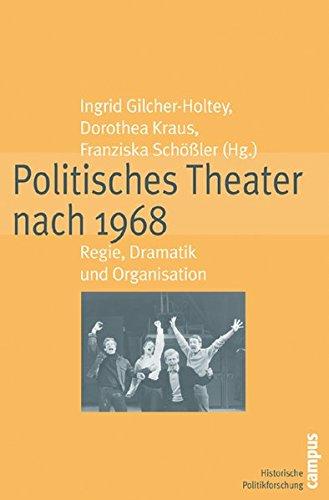 Politisches Theater nach 1968: Regie, Dramatik und Organisation (Historische Politikforschung)
