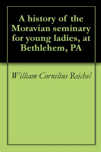 A history of the Moravian seminary for young ladies, at Bethlehem, PA (English Edition)