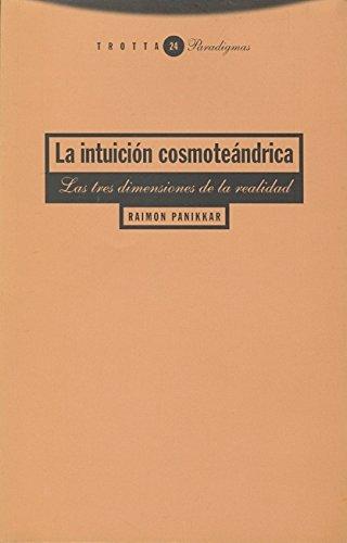 La intuición cosmoteándrica: Las tres dimensiones de la realidad (Paradigmas) por Raimon Panikkar
