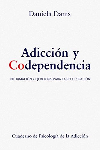 Adicción y Codependencia: Información  y Ejercicios para la Recuperación (Spanish Edition)