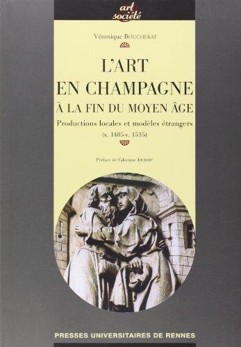 L'art en Champagne à la fin du Moyen Age : Productions locales et modèles étrangers (v.1485-v.1535)