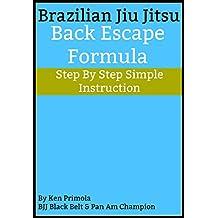 Brazilian Jiu Jitsu: Back Escape Formula (English Edition)