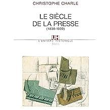 Le Siècle de la presse . (1830-1939)