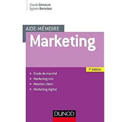 Aide mémoire - Marketing - 7e éd - Etude de marché, marketing-mix, relation client, marketing digita: Etude de marché, marketing-mix, relation client, marketing digital