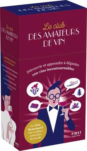 Le club des amateurs de vins - Découvrir et apprendre à dégustin 100 vins incontournables par Eric BEAUMARD