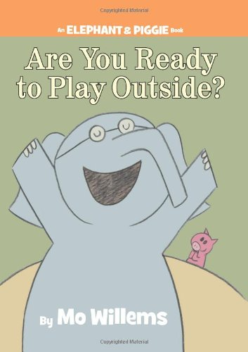 Are You Ready to Play Outside? (An Elephant & Piggie Book)