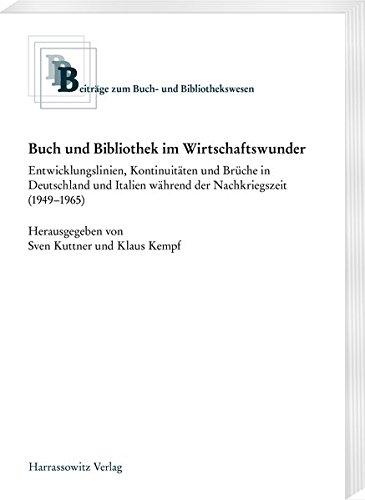 Buch und Bibliothek im Wirtschaftswunder: Entwicklungslinien, Kontinuitäten und Brüche in Deutschland und Italien während der Nachkriegszeit ... (Beiträge zum Buch- und Bibliothekswesen)