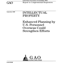 Intellectual property  : enhanced planning by U.S. personnel overseas could strengthen efforts : report to congressional requesters.